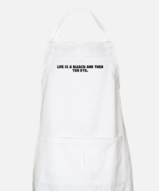 Life is a bleach and then you BBQ Apron