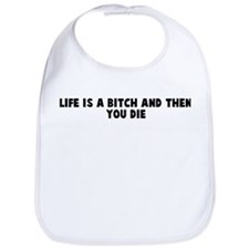 Life is a bitch and then you  Bib