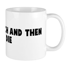 Life is a bitch and then you  Coffee Mug