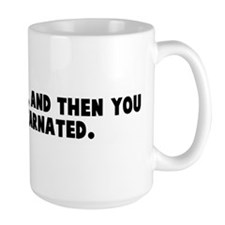 Life is a bitch and then you  Mug