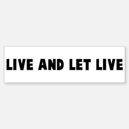 Live and let live Bumper Bumper Bumper Sticker