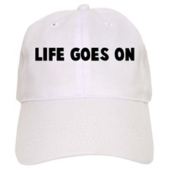 Life goes on Baseball Cap