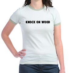 Knock on wood Jr. Ringer T-Shirt
