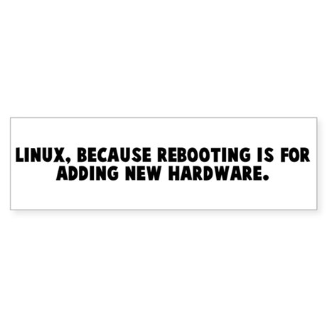 Linux because rebooting is fo Bumper Sticker