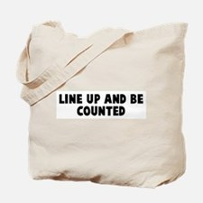 Line up and be counted Tote Bag