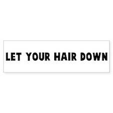 Let your hair down Bumper Bumper Sticker