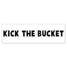 Kick the bucket Bumper Bumper Sticker
