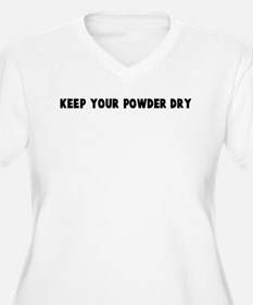 Keep your powder dry T-Shirt