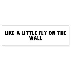 Like a little fly on the wall Bumper Bumper Sticker