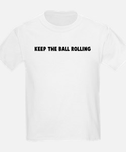 Keep the ball rolling T-Shirt