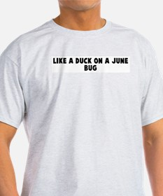 Like a duck on a june bug T-Shirt