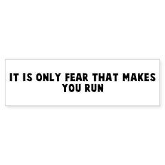It is only fear that makes yo Bumper Bumper Sticker