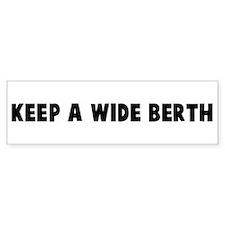 Keep a wide berth Bumper Bumper Sticker