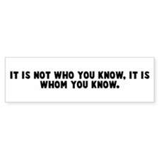 It is not who you know it is Bumper Car Sticker