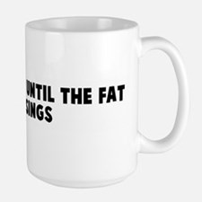 It is not over until the fat  Large Mug