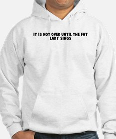 It is not over until the fat Hoodie