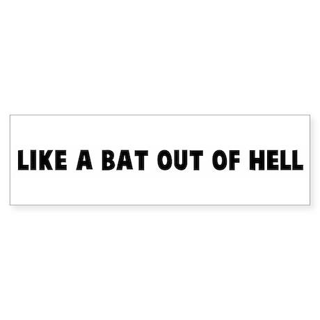 Like a bat out of hell Bumper Sticker