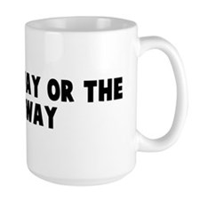 It is my way or the highway Mug
