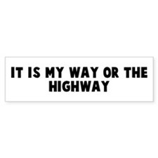It is my way or the highway Bumper Bumper Sticker