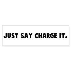 Just say charge it Bumper Sticker
