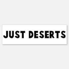 Just deserts Bumper Bumper Bumper Sticker