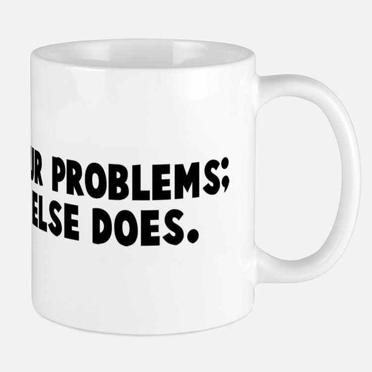Laugh at your problems everyb Mug