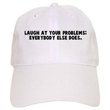 Laugh at your problems everyb Baseball Cap