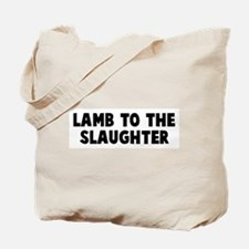 Lamb to the slaughter Tote Bag