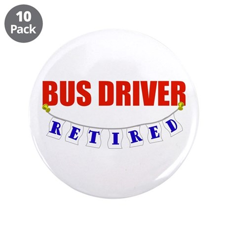 "Retired Bus Driver 3.5"" Button (10 pack)"