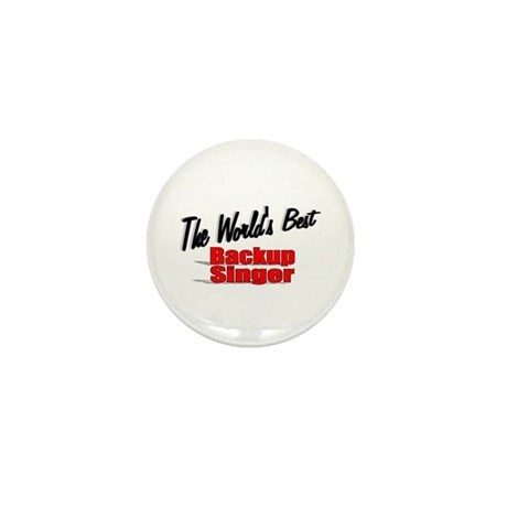 """The World's Best Backup Singer"" Mini Button (10 p"