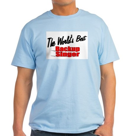 """The World's Best Backup Singer"" Light T-Shirt"