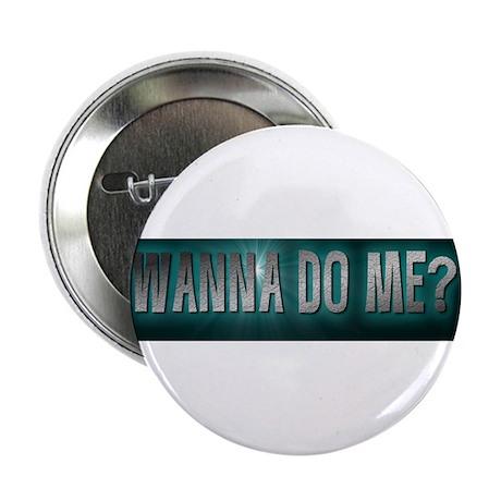 "WANNA DO ME? GREEN 2.25"" Button"