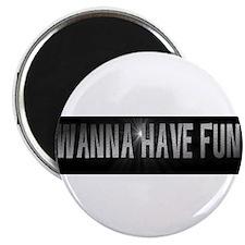 PHRASE-WANNA HAVE FUN Magnet