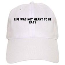Life was not meant to be easy Baseball Cap