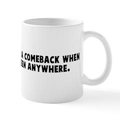 It is hard to make a comeback Mug