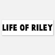 Life of riley Bumper Bumper Bumper Sticker