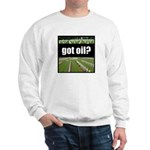 got oil?  Sweatshirt