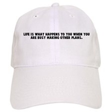Life is what happens to you w Baseball Cap