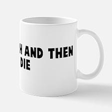 Life is tough and then you di Mug