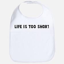 Life is too short Bib