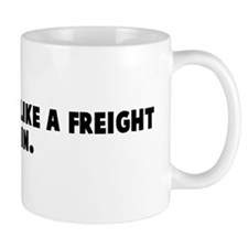 It is comming like a freight  Mug