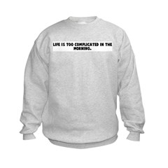 Life is too complicated in th Sweatshirt