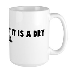 It is cold but it is a dry co Mug