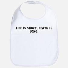 Life is short death is long Bib