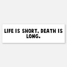 Life is short death is long Bumper Bumper Bumper Sticker