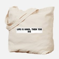 Life is hard then you die Tote Bag