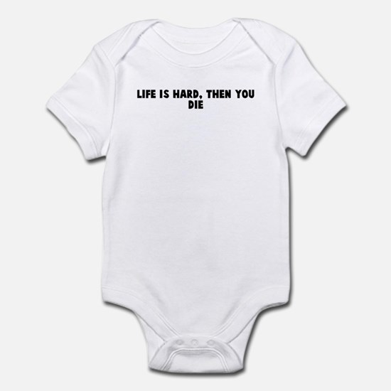 Life is hard then you die Infant Bodysuit