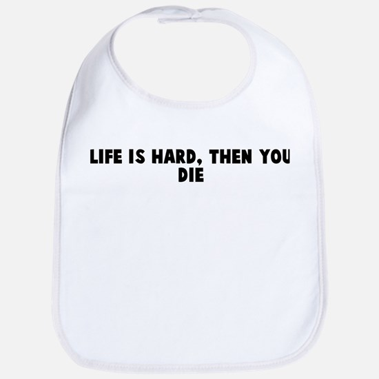 Life is hard then you die Bib