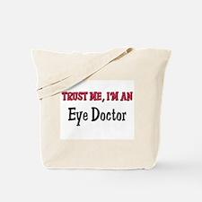 Trust Me I'm an Eye Doctor Tote Bag