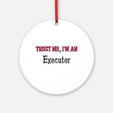 Trust Me I'm an Executor Ornament (Round)